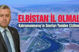 Yardımcıoğlu: Elbistan İl Olmalı, Kahramanmaraş'ın Sınırları Yeniden Çizilmeli!