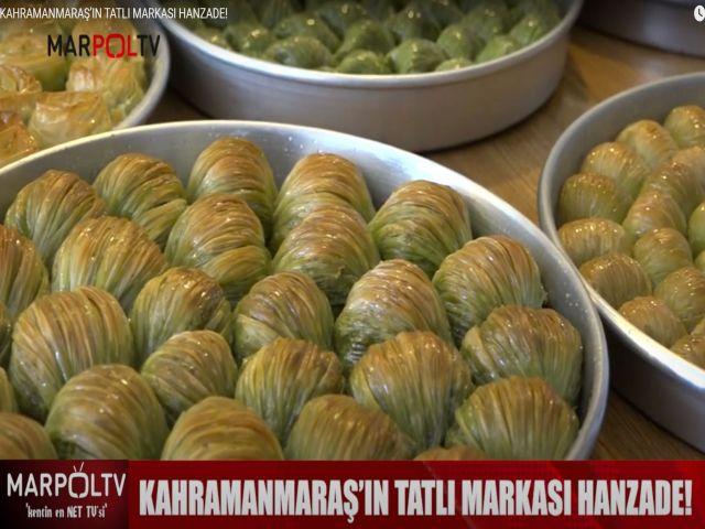 KAHRAMANMARAŞ'IN TATLI MARKASI HANZADE!