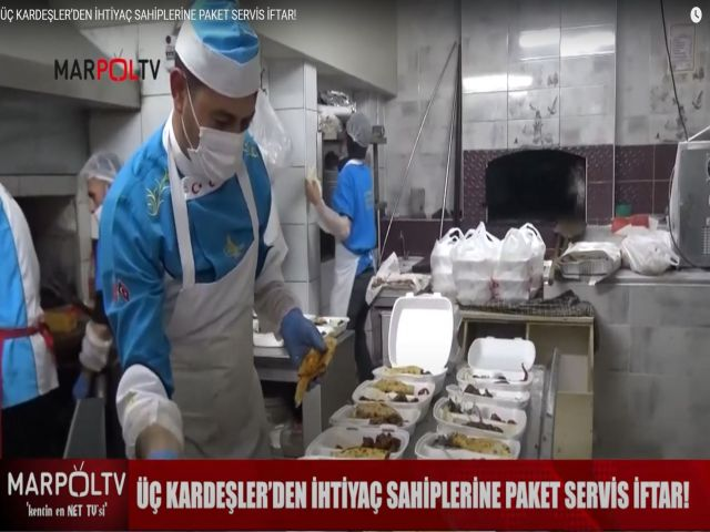 ÜÇ KARDEŞLER'DEN İHTİYAÇ SAHİPLERİNE PAKET SERVİS İFTAR!