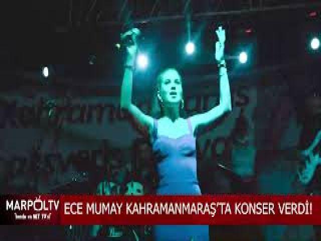 ECE MUMAY KAHRAMANMARAŞ'TA KONSER VERDİ!